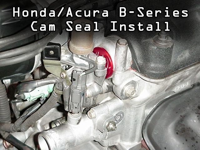 Cam Seal Leak : B series cam seal install